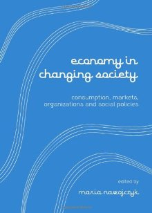 Economy in Changing Society. Consumption, Markets, Organizations and Social Policies
